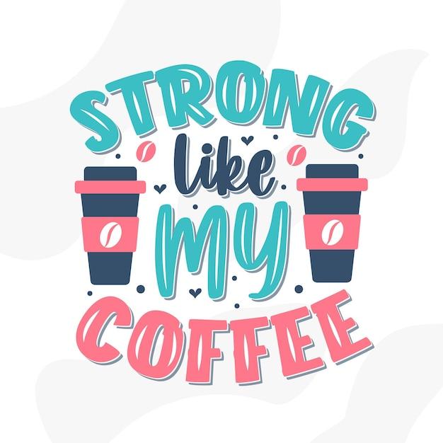 Fort comme mon café, conception de lettrage de citations de café