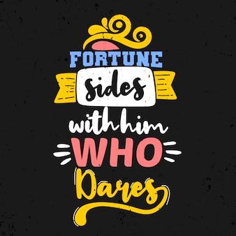 La fortune aux côtés de celui qui ose