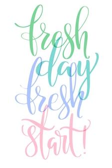 Fresh day fresh start phrase écrite à la main.