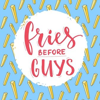 Frites avant l'affiche de typographie de gars inscription drôle de slogan de féminisme