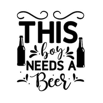 Ce garçon a besoin d'un modèle de devis de conception de vecteur premium de typographie de bière
