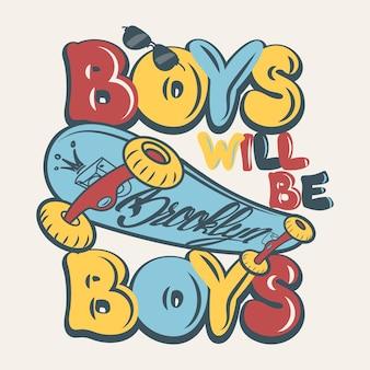 Les garçons de skateboard seront des garçons