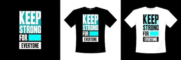 Gardez la conception de t-shirt typographie tout le monde fort