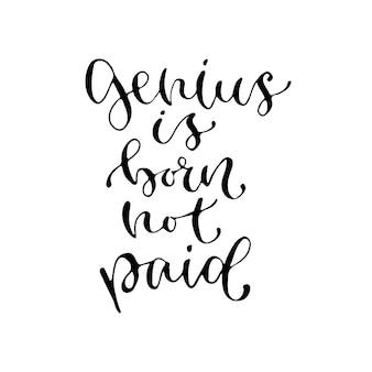 Genius est né non payé - expression vectorielle manuscrite. imprimé calligraphique moderne pour cartes, affiches ou t-shirts