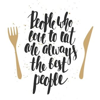 Les gens qui aiment manger sont toujours les meilleurs