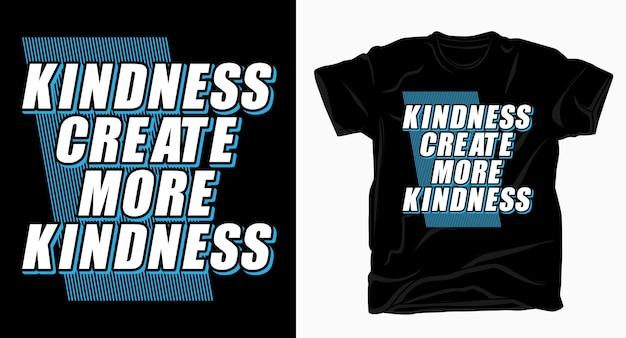 La gentillesse crée plus de t-shirt de typographie de slogan de gentillesse