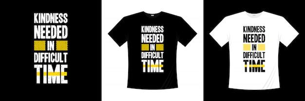 Gentillesse nécessaire dans la conception de t-shirt typographie temps difficile