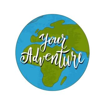 Globe terrestre avec citation dessinés à la main - votre aventure. illustration vectorielle avec lettrage d'écriture.