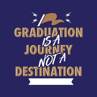 La graduation est un voyage et non une destination
