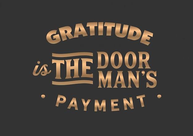 La gratitude est le paiement du portier