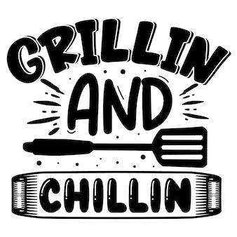 Grillin et chillin typographie premium vector tshirt design modèle de devis