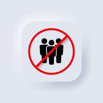 Groupe de personnes en signe d'interdiction. interdiction de rassembler des gens. arrêter l'icône de la foule. vecteur. pas de foule. signe d'interdiction pour la quarantaine. restriction d'accès au public. évitez les endroits bondés liés. neumorphe