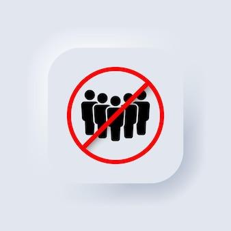 Groupe de personnes en signe d'interdiction. interdiction de rassembler des gens. arrêter l'icône de la foule. vecteur. restriction d'accès au public. évitez les endroits bondés liés. neumorphe, neumorphisme. vecteur