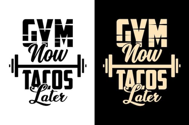 Gym maintenant tacos plus tard typographie séance d'entraînement gym fitness lettrage citations de motivation conception