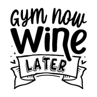 Gym maintenant vin plus tard lettrage à la main design vectoriel premium