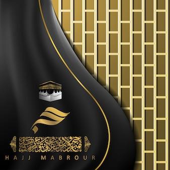 Hajj mabrour salutation conception d'illustration islamique d'arrière-plan avec kaaba et calligraphie arabe