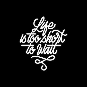 Handlettering typography la vie est trop courte pour attendre
