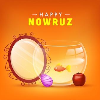 Happy nowruz celebration poster design avec miroir ovale, oeuf, pomme et bol de poisson rouge sur fond orange.