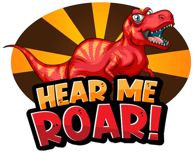 Hear me roar typographie de mot avec le personnage de dessin animé de dinosaure