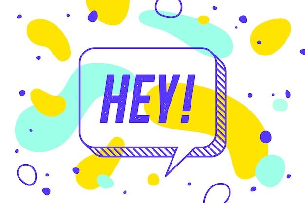 Hey. concept de bannière, bulle de dialogue, affiche et autocollant, style memphis géométrique avec texte hey.