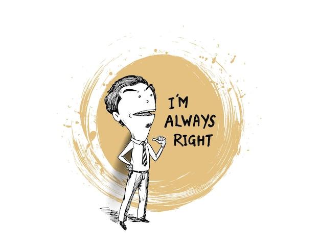 Homme d'affaires pointant le texte : je n'ai pas toujours raison, hand draw sketch illustration design.