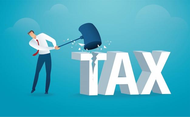 Homme détruisant le mot impôt avec un marteau