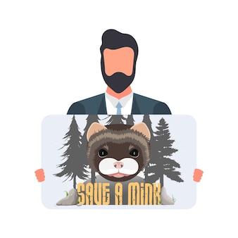 Un homme tient une affiche avec l'inscription enregistrer la bannière de vison. le gars avec l'affiche, visage de vison, silhouette de la forêt. concept de conservation des animaux.