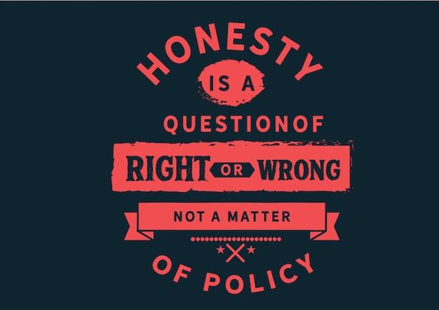 L'honnêteté est une question de bien ou de mal, pas une question de politique