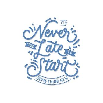 Il n'est jamais trop tard pour commencer quelque chose de nouveau devis de lettrage