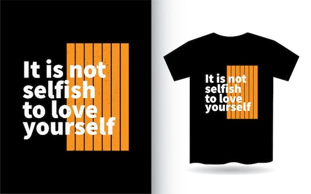Il n'est pas égoïste de s'aimer soi-même conception de lettrage pour t-shirt