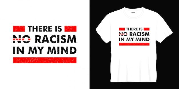 Il n'y a pas de racisme dans mon esprit conception de t-shirt typographie