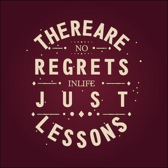 Il n'y a pas de regrets dans la vie, rien que des leçons