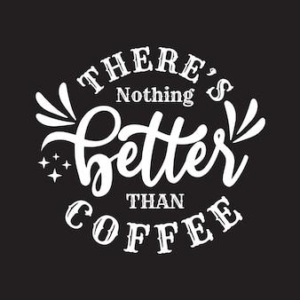 Il n'y a rien de mieux que la citation de lettrage de café