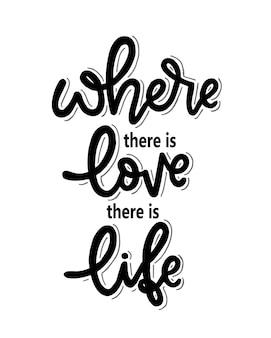 Là où il y a de l'amour, il y a la vie citations de motivation lettrage à la main