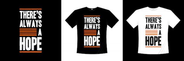 Il y a toujours un design de t-shirt espoir typographie