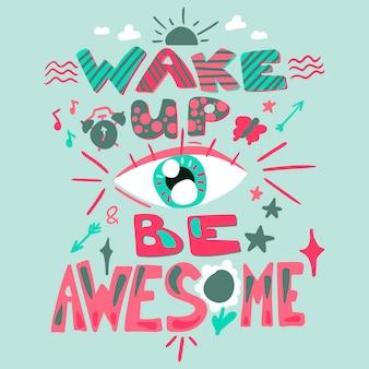 Illustration couleur dessinée à la main inspirante. réveillez-vous, soyez une citation géniale. lettrage plat de motivation