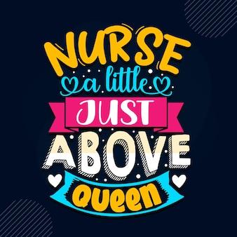Infirmière un peu juste au dessus de la reine infirmière citation vecteur premium