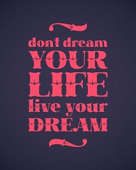 Inscription avec citation de motivation: ne rêvez pas de votre vie, vivez votre rêve