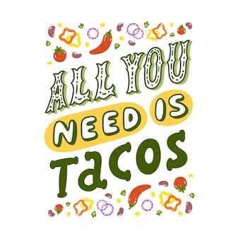 Inscription de lettrage tout ce dont vous avez besoin est des tacos