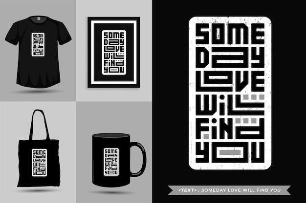 Inspiration de citation typographique tshirt un jour, l'amour vous trouvera. modèle de conception verticale de lettrage de typographie