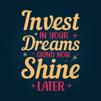 Investissez dans vos rêves, faites briller plus tard les citations de motivation