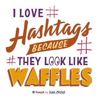 J'adore les hashtags car ils ressemblent à du lettrage de gaufres