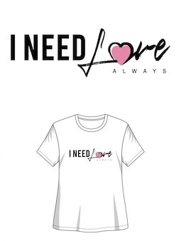 J'ai besoin de typographie d'amour pour fille de t-shirt imprimé