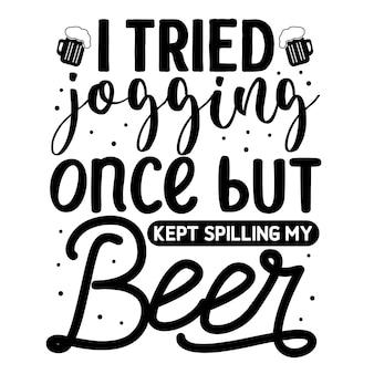 J'ai essayé de faire du jogging une fois mais j'ai continué à renverser mon lettrage à la main de bière design vectoriel premium