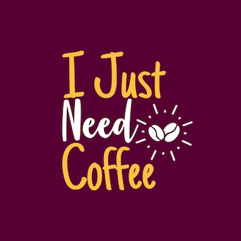 J'ai juste besoin d'un café