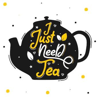 J'ai juste besoin de thé