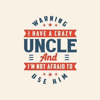 J'ai un oncle fou et je n'ai pas peur de l'utiliser, meilleur design de typographie pour oncle.