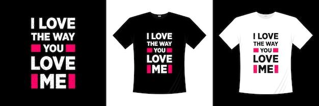 J'aime la façon dont tu m'aimes conception de tshirt typographie amour t-shirt romantique