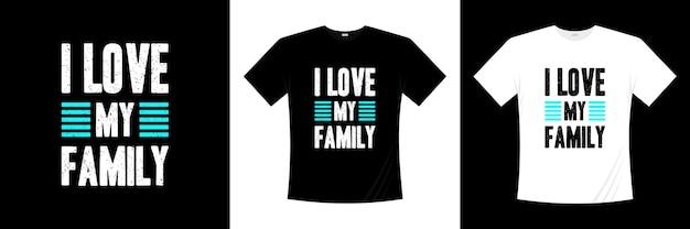 J'aime ma conception de t-shirt typographie familiale