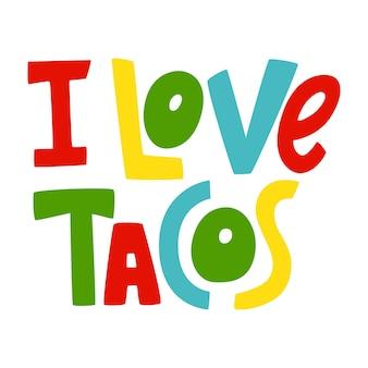 J'aime les tacos devis de lettrage dessinés à la main étiquette de vecteur peut être utilisé pour l'affiche de la bannière du menu